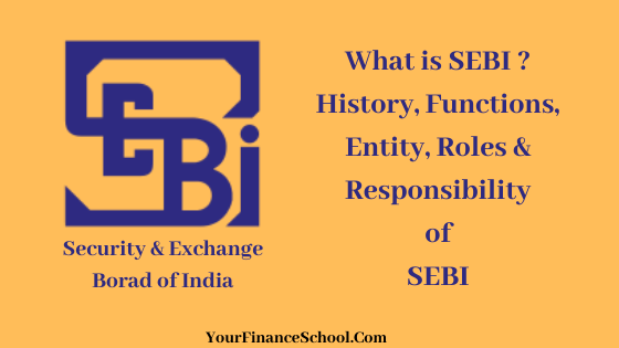What is SEBI? It's Functions, Entities & Responsibility